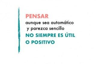 Pensar no siempre es útil o positivo